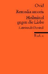 Remedia amoris - Heilmittel gegen die Liebe (Lateinisch - Deutsch)