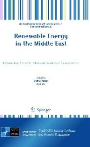 Renewable Energy in the Middle East: Enhancing Security through Regional Cooperation (NATO Science for Peace and Security Series C: Environmental Security)