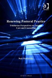 Renewing Pastoral Practice: Trinitarian Perspectives on Pastoral Care And Counselling