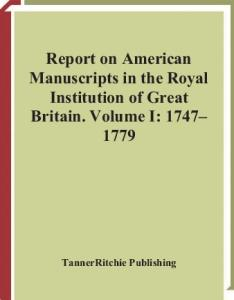 Report on American manuscripts in the Royal Institution of Great Britain, Volume I: 1747-1779