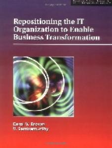 Repositioning the IT Organization to Enable Business Transformation (Practice-driven research in IT management series)