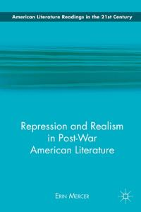 Repression and Realism in Post-War American Literature (American Literature Readings in the 21st Century)