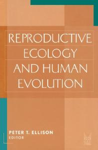 Reproductive Ecology and Human Evolution (Evolutionary Foundations of Human Behavior)