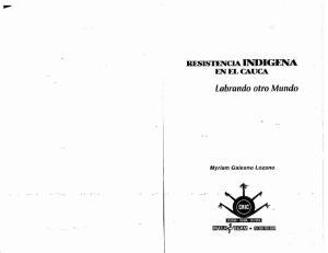 Resistencia Indigena En El Cauca: Labrando Otro Mundo