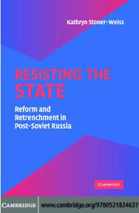 Resisting the State: Reform and Retrenchment in Post-Soviet Russia