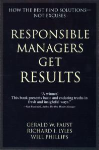 Responsible Managers Get Results: How the Best Find Solutions--Not Excuses