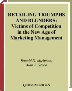 Retailing Triumphs and Blunders: Victims of Competition in the New Age of Marketing Management