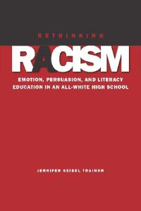 Rethinking Racism: Emotion, Persuasion, and Literacy Education in an All-White High School