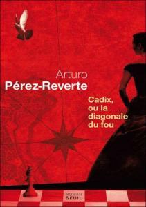 Reverte,Arturo-Cadix, ou la diagonale du fou