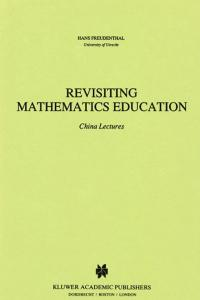 Revisiting Mathematics Education: China Lectures (Mathematics Education Library)
