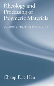 RHEOLOGY AND PROCESSING OF POLYMERIC MATERIALS Polymer Processing