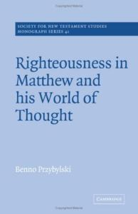 Righteousness in Matthew and his World of Thought (Society for New Testament Studies Monograph Series)