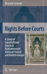 Rights Before Courts: A Study of Constitutional Courts in Postcommunist States of Central and Eastern Europe