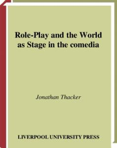 Role-Play and the World as Stage in the Comedia (Liverpool University Press - Liverpool Music Symposium)