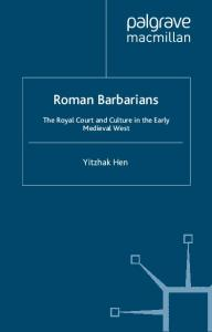 Roman Barbarians: The Royal Court and Culture in the Early Medieval West (Medieval Culture and Society)