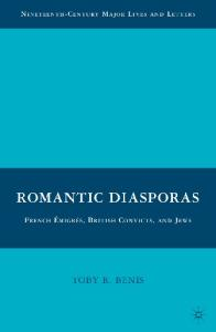 Romantic Diasporas: French emigres, British Convicts, and Jews (Nineteenth-Century Major Lives and Letters)