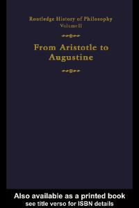 Routledge History of Philosophy. From Aristotle to Augustine