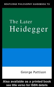 Routledge Philosophy Guidebook to the Later Heidegger (Routledge Philosophy Guidebooks)