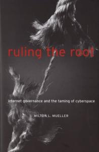 Ruling the Root: Internet Governance and the Taming of Cyberspace