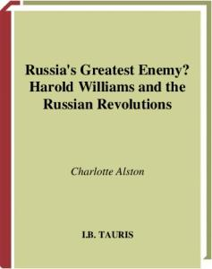 Russia's Greatest Enemy?: Harold Williams and the Russian Revolutions (International Library of Twentieth Centruy History)