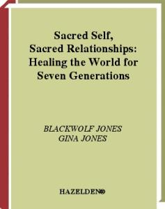 Sacred Self, Sacred Relationships: Healing the World for Seven Generations