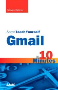 Sams Teach Yourself Gmail in 10 Minutes (Sams Teach Yourself -- Minutes)