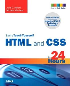 Sams Teach Yourself HTML and CSS in 24 Hours, 8th Edition (Includes New HTML 5 Coverage)