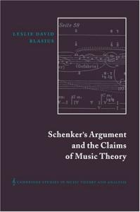 Schenker's Argument and the Claims of Music Theory (Cambridge Studies in Music Theory and Analysis)