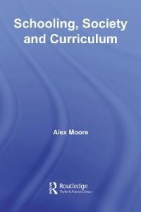 Schooling, Society and Curriculum (Foundations and Futures in Education)