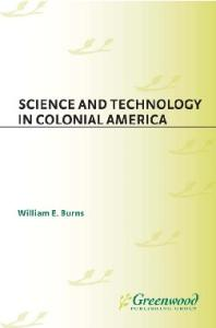 Science and Technology in Colonial America (The Greenwood Press Daily Life Through History Series: Science and Technology in Everyday Life)