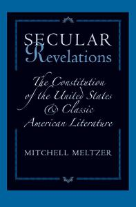 Secular Revelations: The Constitution of the United States and Classic American Literature