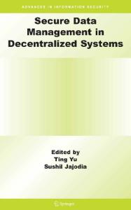 Secure Data Management in Decentralized Systems (Advances in Information Security)