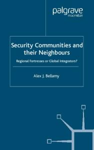 Security Communities and their Neighbours: Regional Fortresses or Global Integrators?
