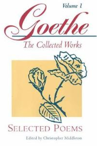 Selected Poems (Goethe: The Collected Works, Vol. 1)