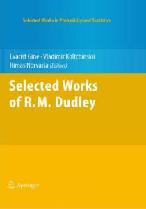 Selected Works of R.M. Dudley (Selected Works in Probability and Statistics)