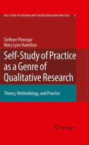 Self-Study of Practice as a Genre of Qualitative Research: Theory, Methodology, and Practice (Self Study of Teaching and Teacher Education Practices)