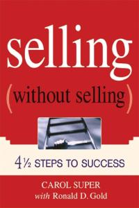 Selling Without Selling: 4-1 2 Steps to Success