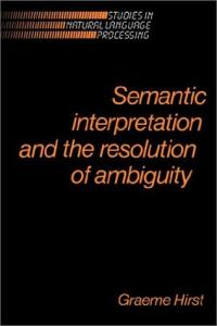Semantic Interpretation and the Resolution of Ambiguity (Studies in Natural Language Processing)