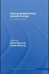 Semi-Presidentialism Outside Europe: A Comparative Study (Routledge Research in Comparative Politics)