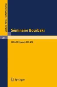Seminaire Bourbaki vol 1974 75 Exposes 453-470