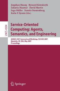Service-Oriented Computing: Agents, Semantics, and Engineering: AAMAS 2007 International Workshop, SOCASE 2007, Honolulu, HI, USA, May 14, 2007, Proceedings (Lecture Notes in Computer Science)