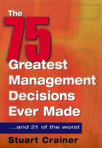 Seventy-five greatest management decisions ever made
