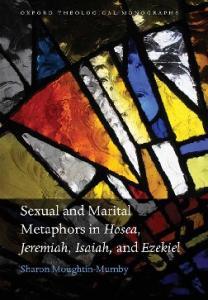 Sexual and Marital Metaphors in Hosea, Jeremiah, Isaiah, and Ezekiel (Oxford Theological Monographs)