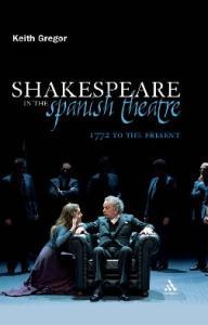 Shakespeare in the Spanish Theatre: 1772 to the Present (Continuum Shakespeare Studies)