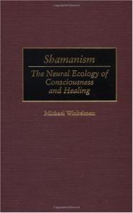 Shamanism: the neural ecology of consciousness and healing