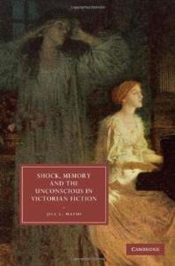 Shock, Memory and the Unconscious in Victorian Fiction (Cambridge Studies in Nineteenth-Century Literature and Culture)
