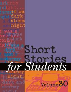 Short Stories for Students: Presenting Analysis, Context & Criticism on Commonly Studied Short Stories; vol. 30