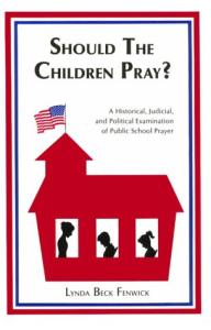 Should the children pray?: a historical, judicial, and political examination of public school prayer