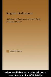 Singular Dedications: Founders and Innovators of Private Cults in Classical Greece (Studies in Classics: Outstanding Dissertations, 1)