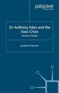 Sir Anthony Eden and the Suez Crisis: Reluctant Gamble